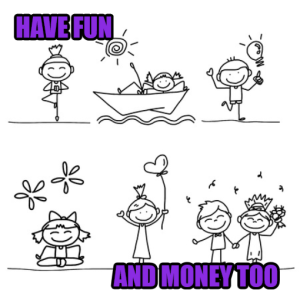 Have fun and money too